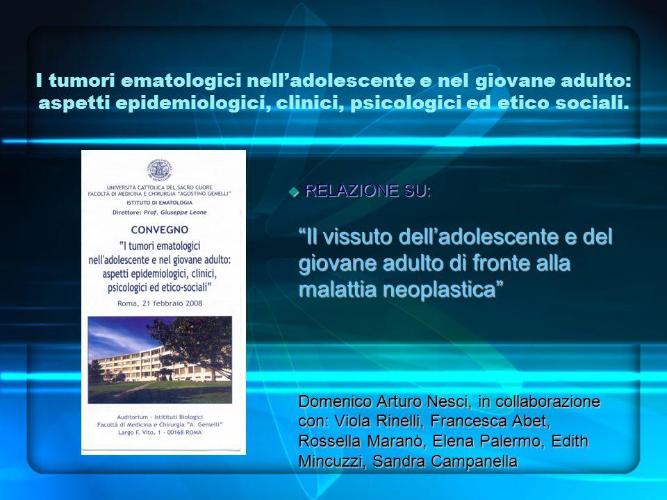 I tumori ematologici nell'adolescente e nel giovane adulto: aspetti epidemiologici, clinici, psicologici ed etico sociali.