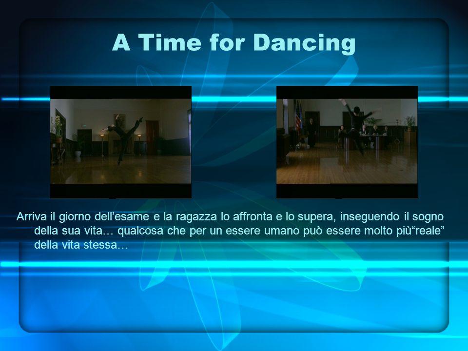 A Time for Dancing Arriva il giorno dell'esame e la ragazza lo affronta e lo supera, inseguendo il sogno della sua vita… qualcosa che per un essere umano può essere molto più reale della vita stessa…
