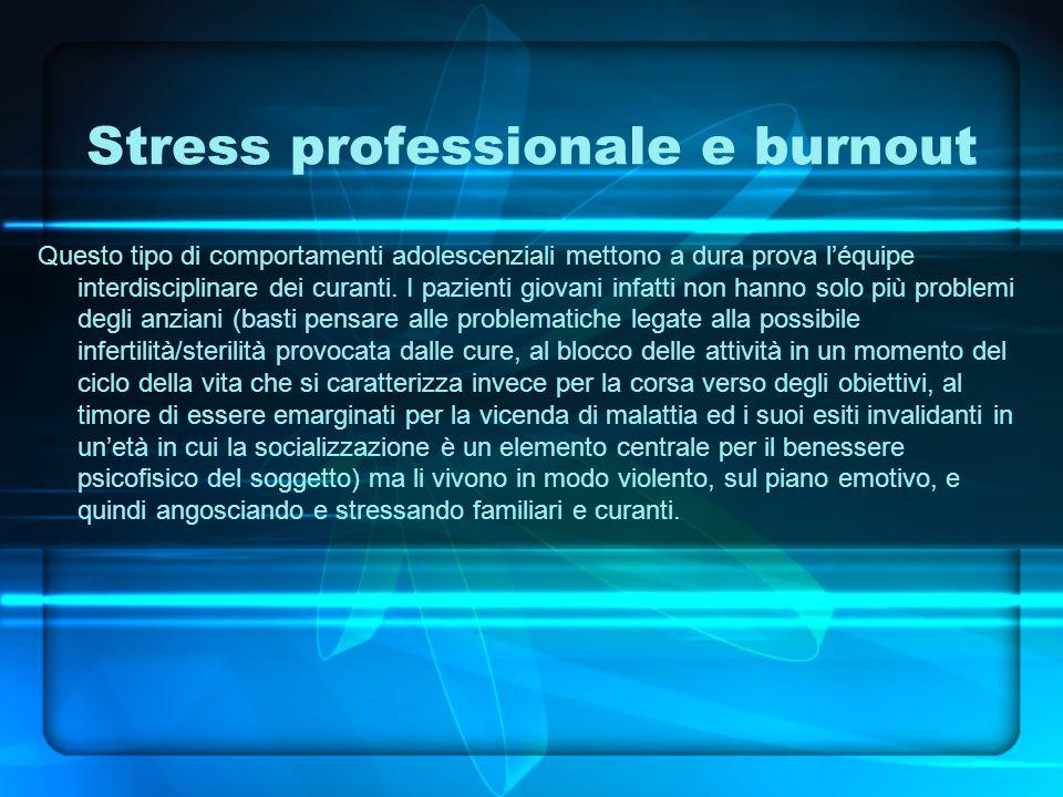 Stress professionale e burnout Questo tipo di comportamenti adolescenziali mettono a dura prova l'équipe interdisciplinare dei curanti.
