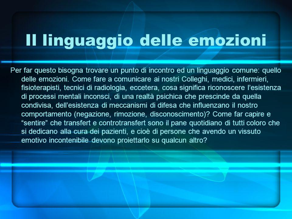 Il linguaggio delle emozioni Per far questo bisogna trovare un punto di incontro ed un linguaggio comune: quello delle emozioni.