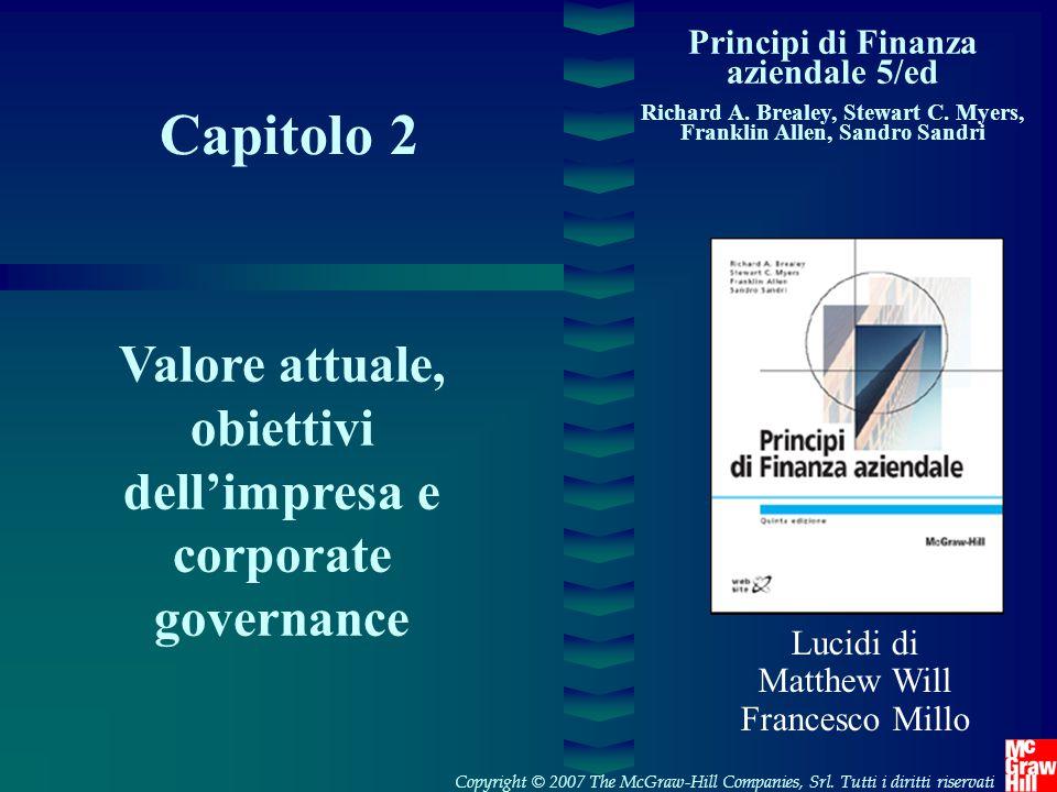 Capitolo 2 Principi di Finanza aziendale 5/ed Richard A. Brealey, Stewart C. Myers, Franklin Allen, Sandro Sandri Valore attuale, obiettivi dell'impre