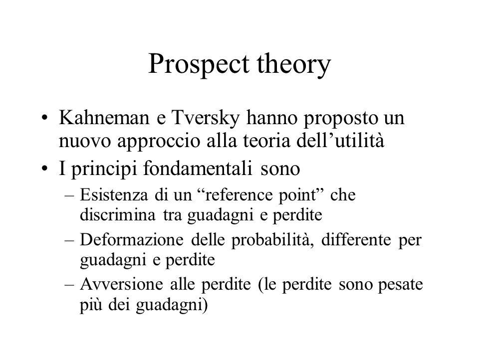 """Prospect theory Kahneman e Tversky hanno proposto un nuovo approccio alla teoria dell'utilità I principi fondamentali sono –Esistenza di un """"reference"""