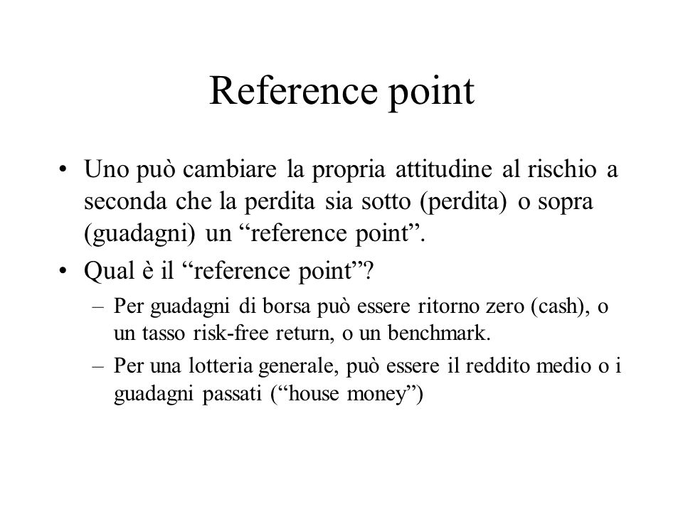 """Reference point Uno può cambiare la propria attitudine al rischio a seconda che la perdita sia sotto (perdita) o sopra (guadagni) un """"reference point"""""""