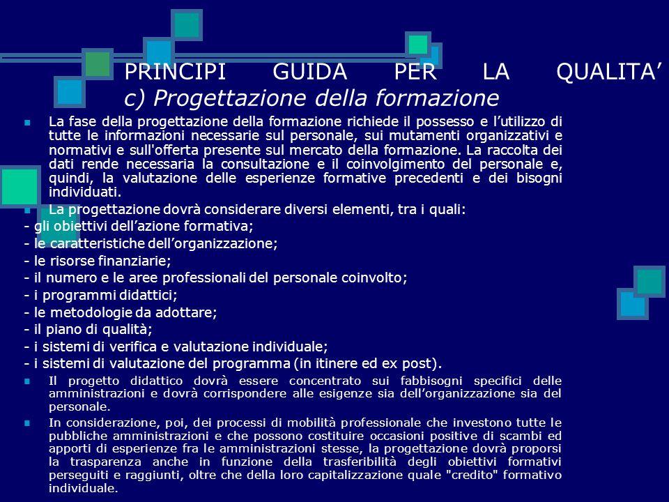 PRINCIPI GUIDA PER LA QUALITA' c) Progettazione della formazione La fase della progettazione della formazione richiede il possesso e l'utilizzo di tut