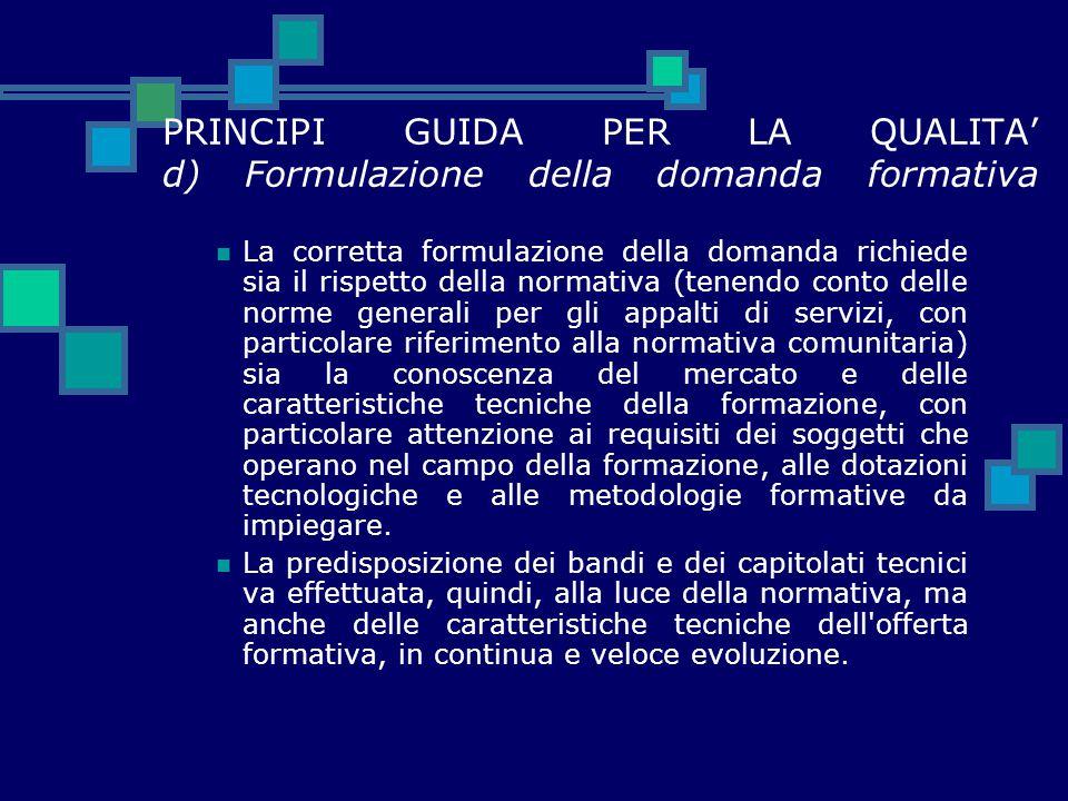 PRINCIPI GUIDA PER LA QUALITA' d) Formulazione della domanda formativa La corretta formulazione della domanda richiede sia il rispetto della normativa