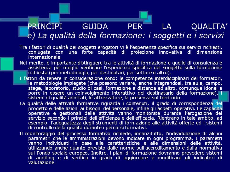 PRINCIPI GUIDA PER LA QUALITA' e) La qualità della formazione: i soggetti e i servizi Tra i fattori di qualità dei soggetti erogatori vi è l'esperienz