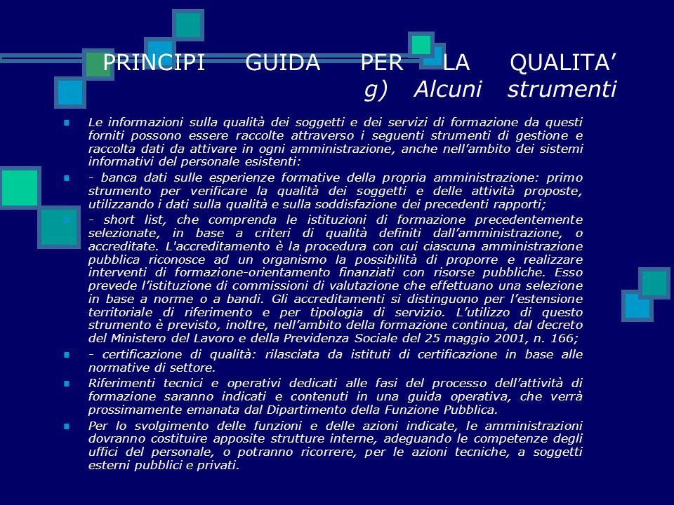 PRINCIPI GUIDA PER LA QUALITA' g) Alcuni strumenti Le informazioni sulla qualità dei soggetti e dei servizi di formazione da questi forniti possono es