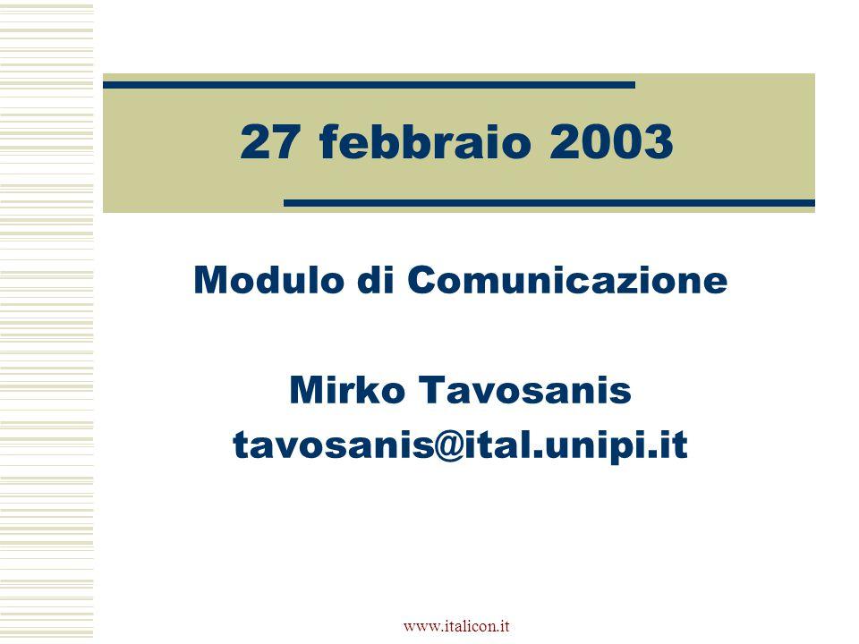 www.italicon.it 27 febbraio 2003 Modulo di Comunicazione Mirko Tavosanis tavosanis@ital.unipi.it