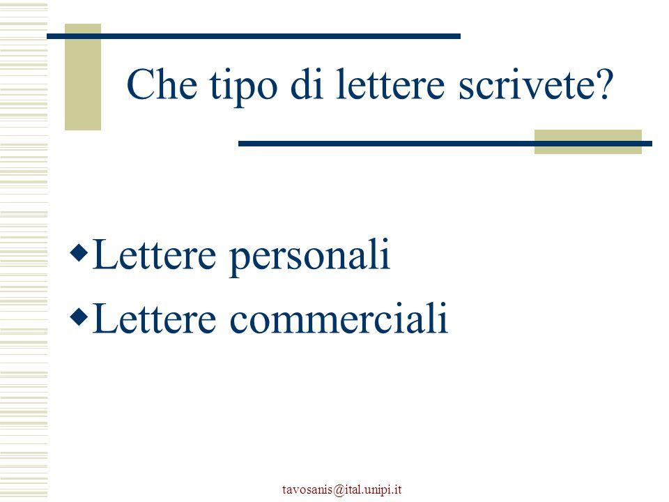 tavosanis@ital.unipi.it Che tipo di lettere scrivete  Lettere personali  Lettere commerciali