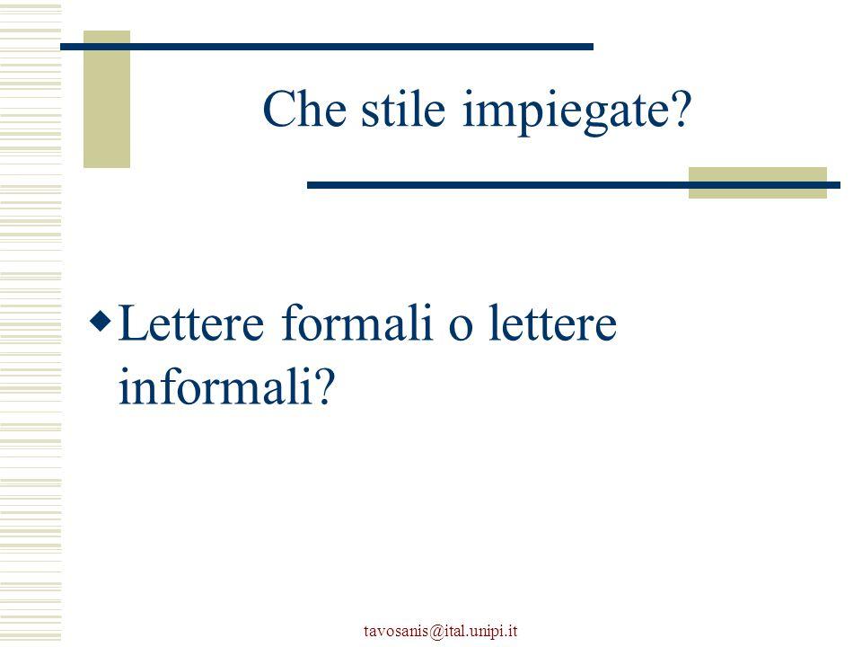 tavosanis@ital.unipi.it Che stile impiegate  Lettere formali o lettere informali