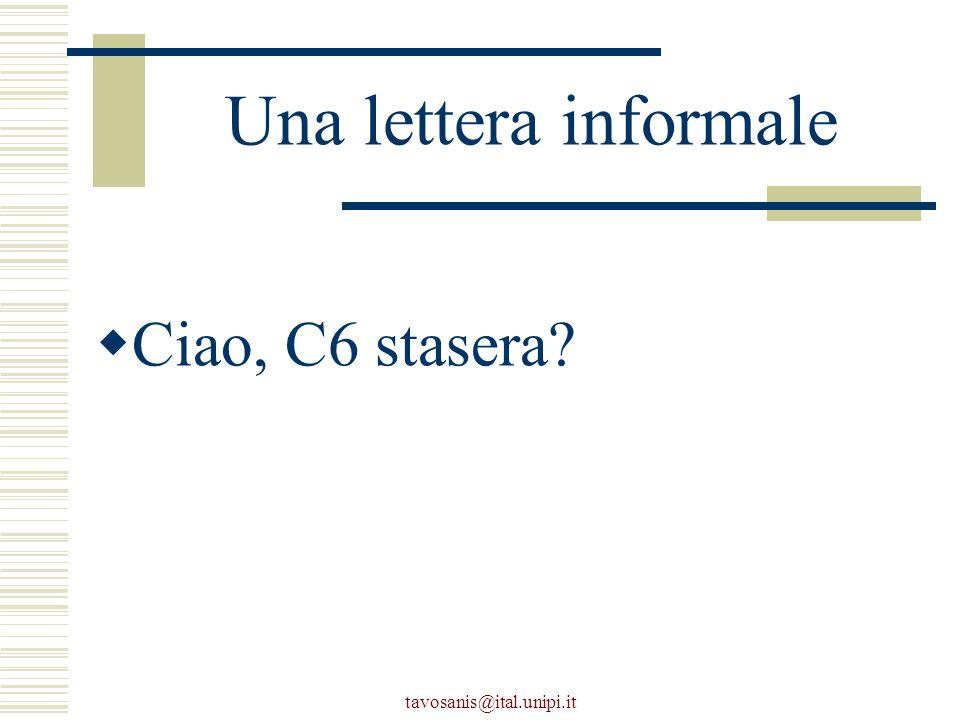 tavosanis@ital.unipi.it Una lettera informale  Ciao, C6 stasera