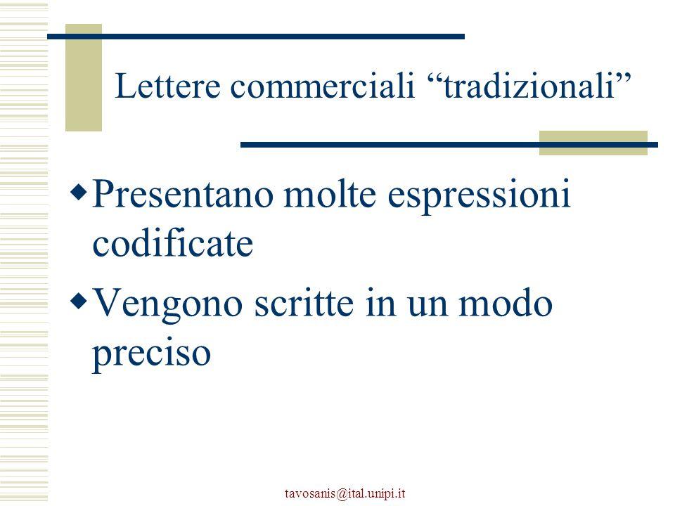 tavosanis@ital.unipi.it Lettere commerciali tradizionali  Presentano molte espressioni codificate  Vengono scritte in un modo preciso