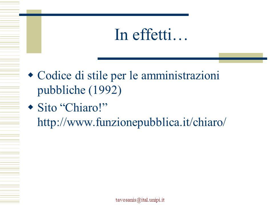 tavosanis@ital.unipi.it In effetti…  Codice di stile per le amministrazioni pubbliche (1992)  Sito Chiaro! http://www.funzionepubblica.it/chiaro/