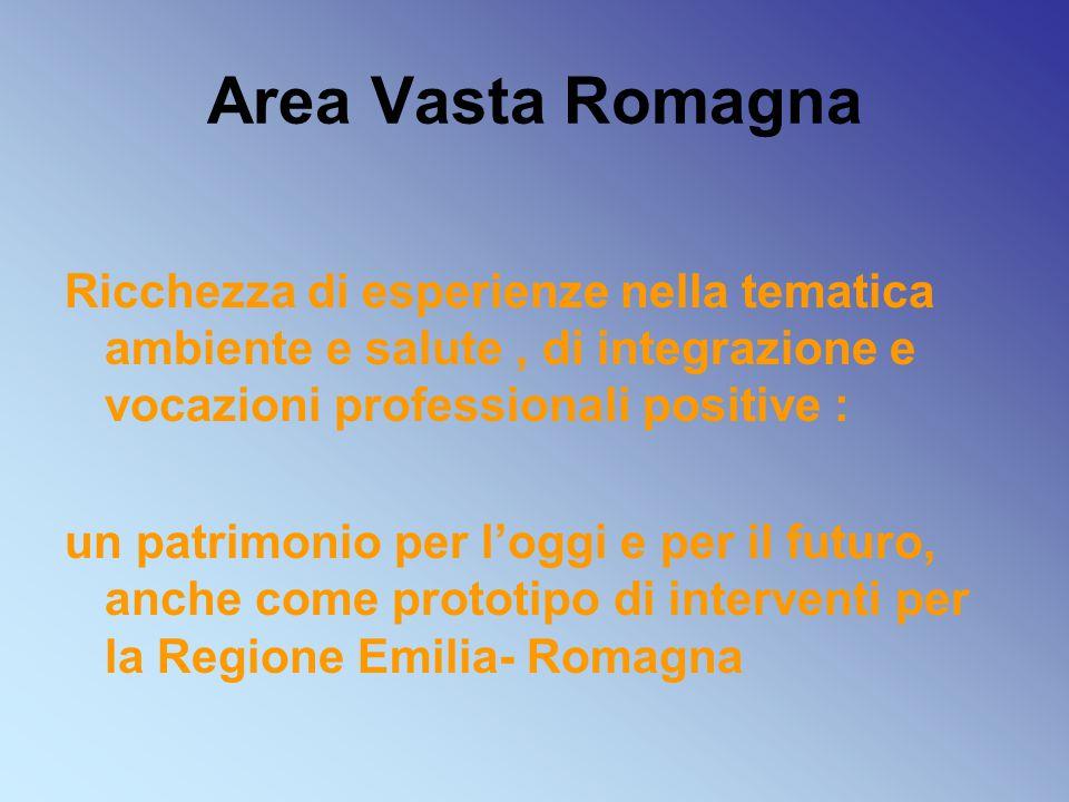 Area Vasta Romagna Ricchezza di esperienze nella tematica ambiente e salute, di integrazione e vocazioni professionali positive : un patrimonio per l'oggi e per il futuro, anche come prototipo di interventi per la Regione Emilia- Romagna