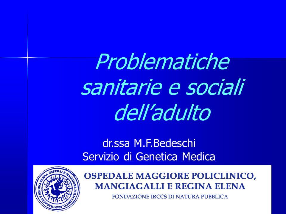 Problematiche sanitarie e sociali dell'adulto dr.ssa M.F.Bedeschi Servizio di Genetica Medica