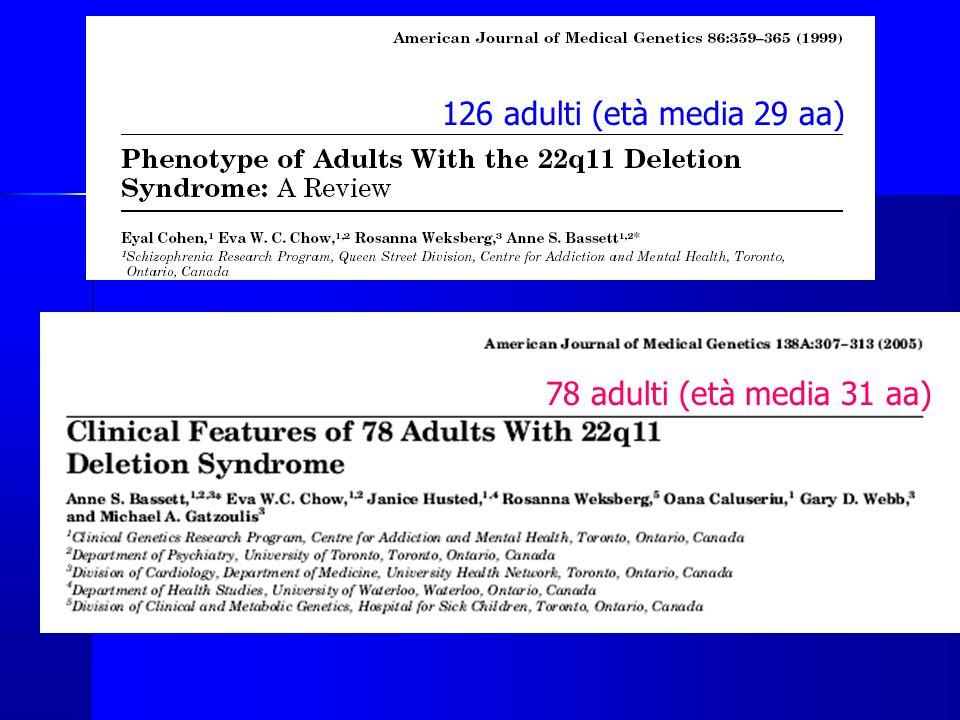 Valutazione di 78 adulti con sindrome del 22q11 126 adulti (età media 29 aa) 78 adulti (età media 31 aa)