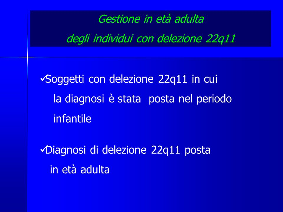 Gestione in età adulta degli individui con delezione 22q11 Soggetti con delezione 22q11 in cui la diagnosi è stata posta nel periodo infantile Diagnosi di delezione 22q11 posta in età adulta