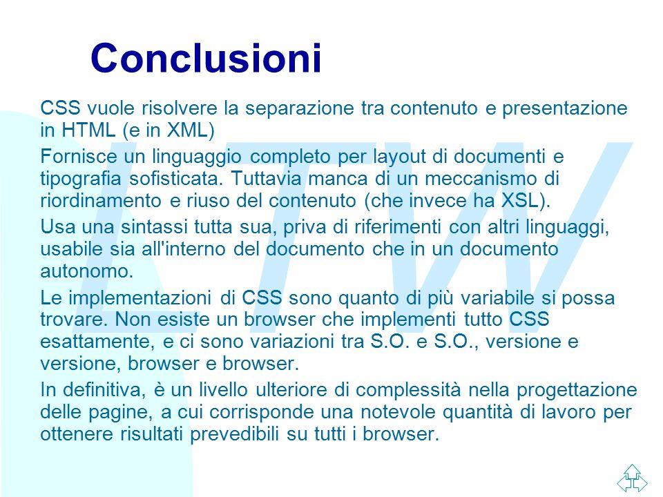 LTW Conclusioni CSS vuole risolvere la separazione tra contenuto e presentazione in HTML (e in XML) Fornisce un linguaggio completo per layout di docu