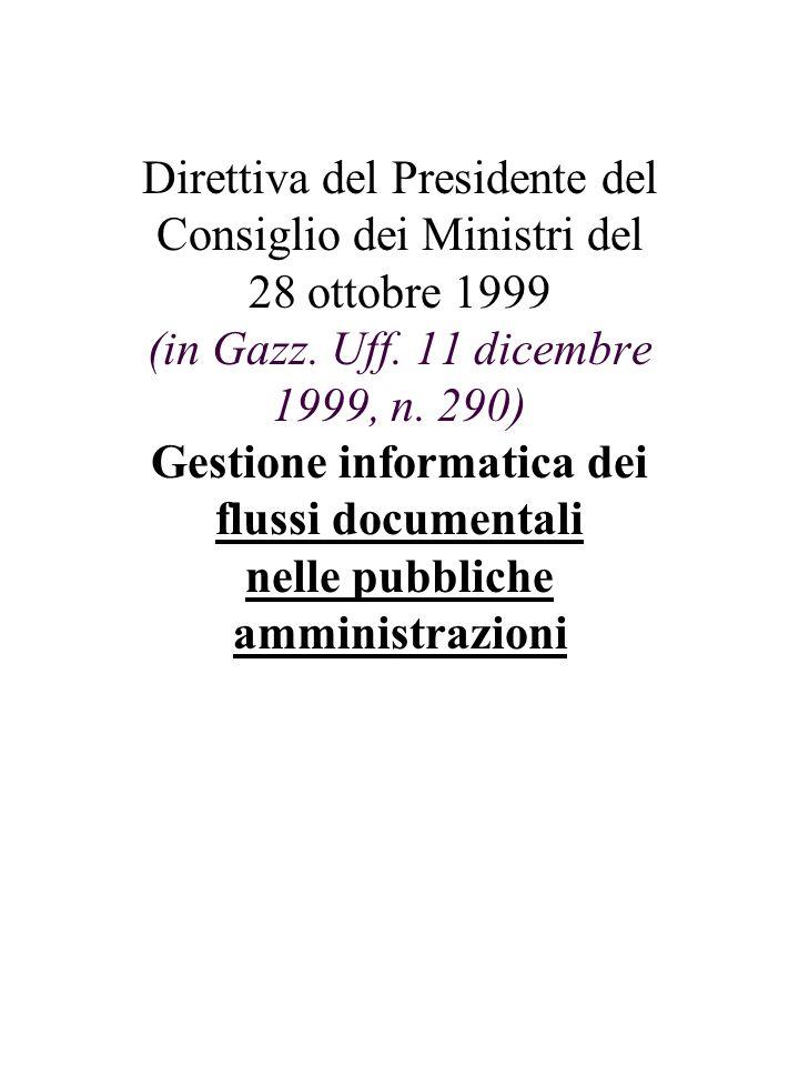 Direttiva del Presidente del Consiglio dei Ministri del 28 ottobre 1999 (in Gazz. Uff. 11 dicembre 1999, n. 290) Gestione informatica dei flussi docum