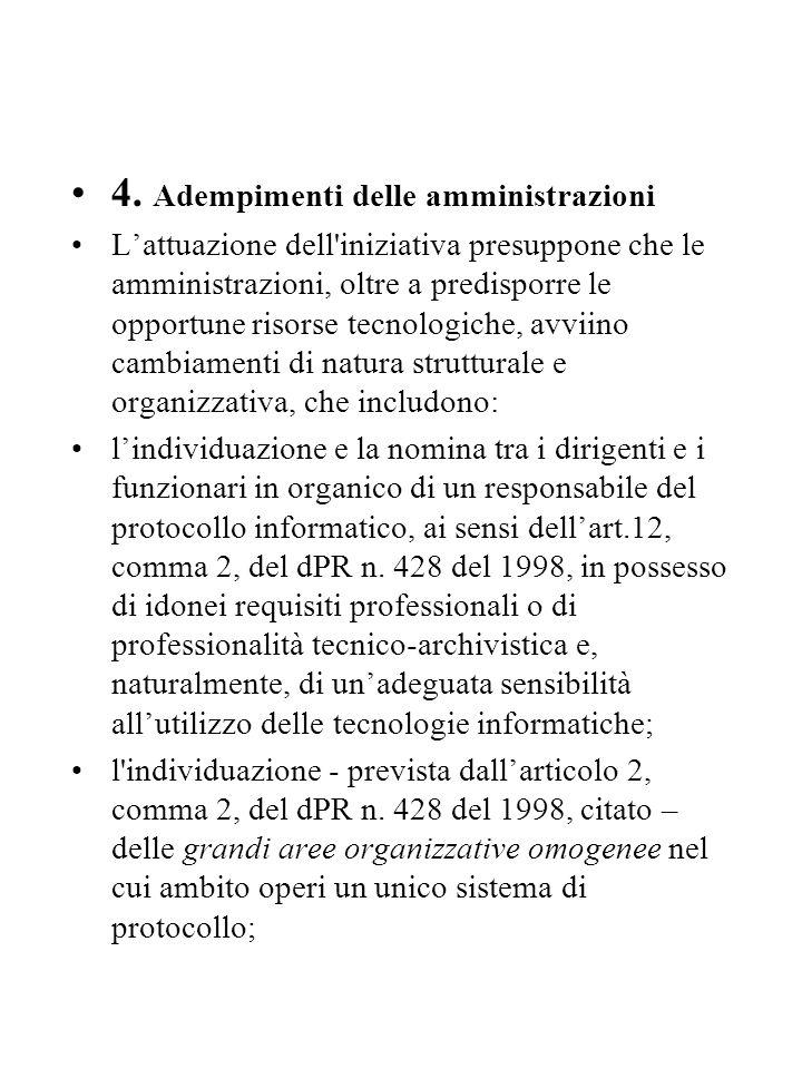 4. Adempimenti delle amministrazioni L'attuazione dell'iniziativa presuppone che le amministrazioni, oltre a predisporre le opportune risorse tecnolog