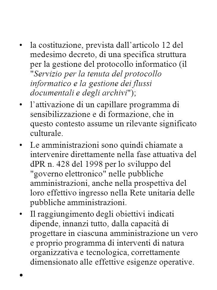 la costituzione, prevista dall'articolo 12 del medesimo decreto, di una specifica struttura per la gestione del protocollo informatico (il