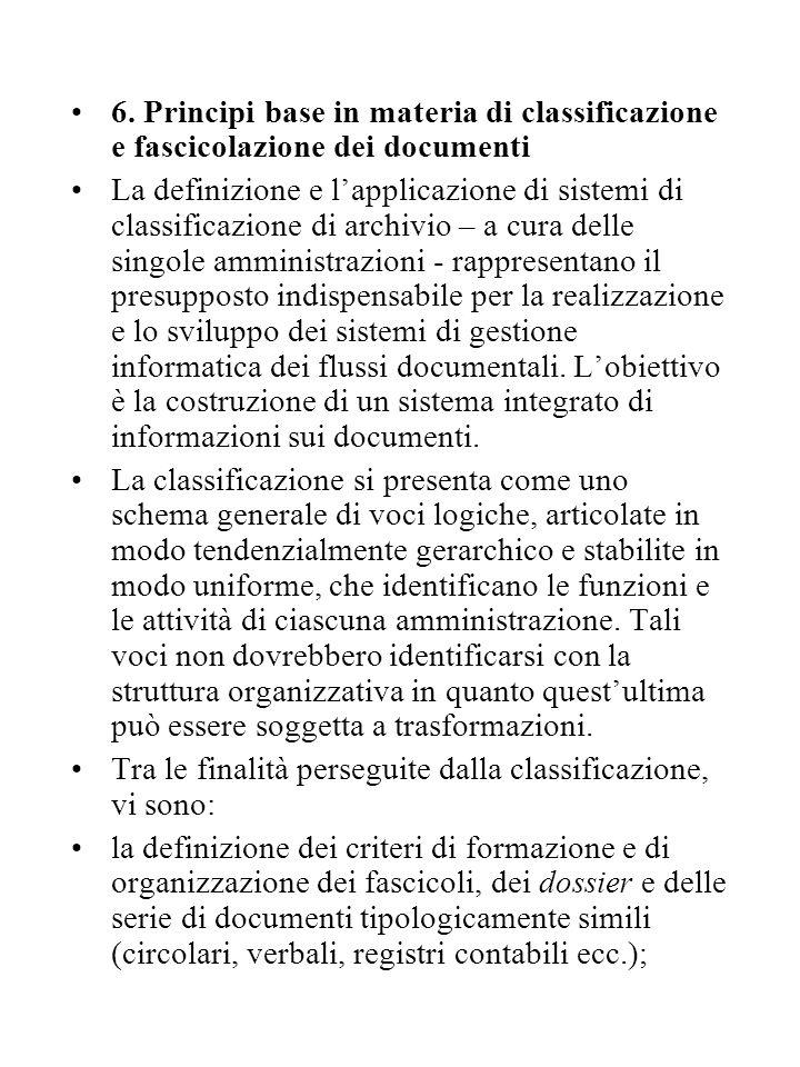 6. Principi base in materia di classificazione e fascicolazione dei documenti La definizione e l'applicazione di sistemi di classificazione di archivi