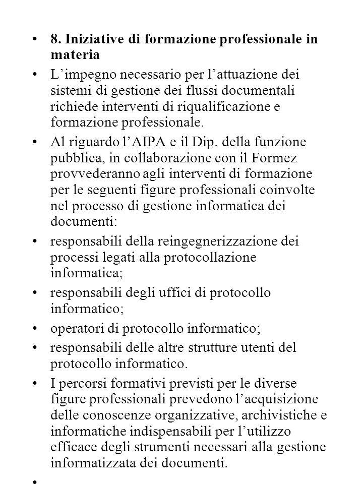 8. Iniziative di formazione professionale in materia L'impegno necessario per l'attuazione dei sistemi di gestione dei flussi documentali richiede int