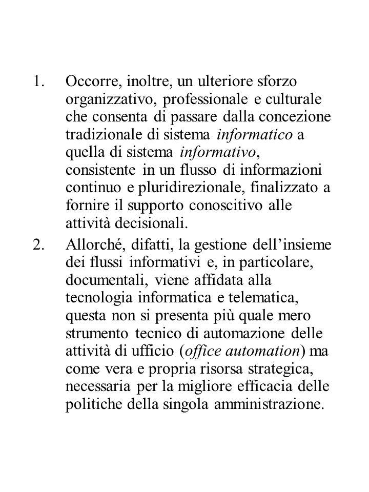 1.Occorre, inoltre, un ulteriore sforzo organizzativo, professionale e culturale che consenta di passare dalla concezione tradizionale di sistema info