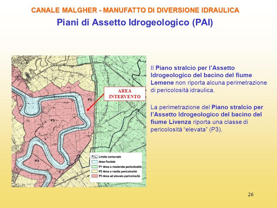 26 CANALE MALGHER - MANUFATTO DI DIVERSIONE IDRAULICA Piani di Assetto Idrogeologico (PAI) AREA INTERVENTO La perimetrazione del Piano stralcio per l'