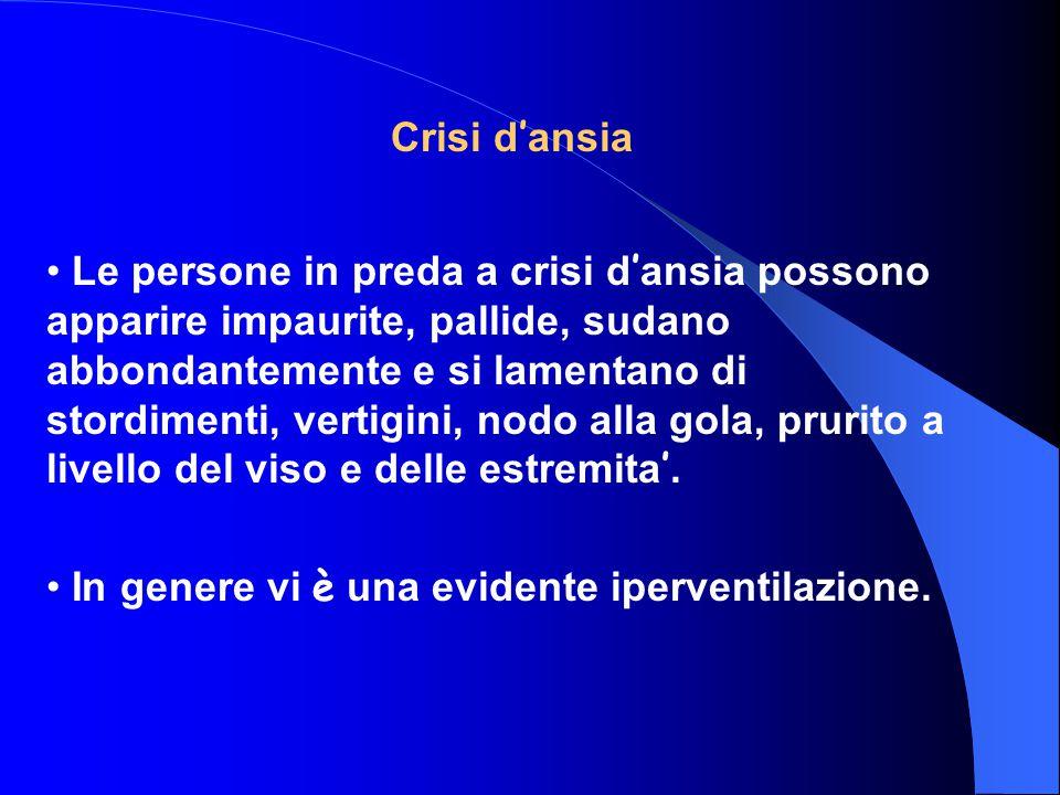 Crisi d ' ansia Le persone in preda a crisi d ' ansia possono apparire impaurite, pallide, sudano abbondantemente e si lamentano di stordimenti, verti