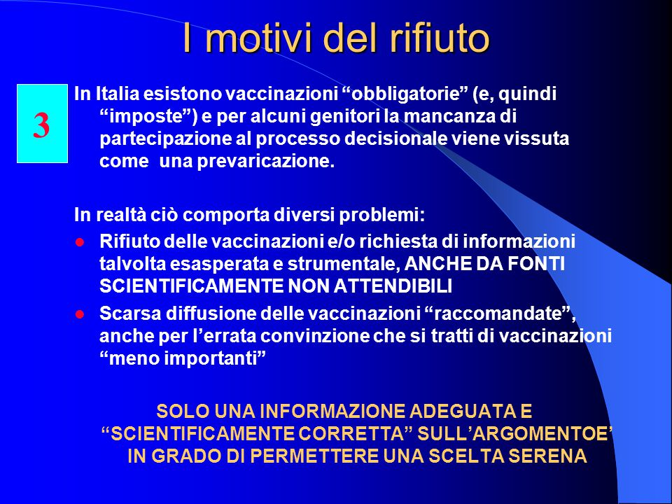 I motivi del rifiuto In Italia esistono vaccinazioni obbligatorie (e, quindi imposte ) e per alcuni genitori la mancanza di partecipazione al processo decisionale viene vissuta come una prevaricazione.