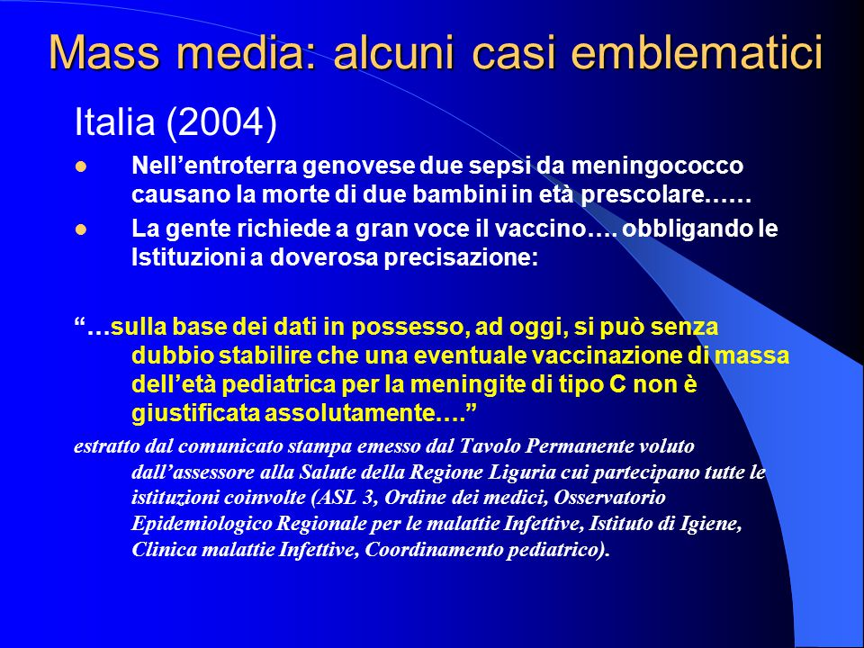 Italia (2004) Nell'entroterra genovese due sepsi da meningococco causano la morte di due bambini in età prescolare…… La gente richiede a gran voce il vaccino….