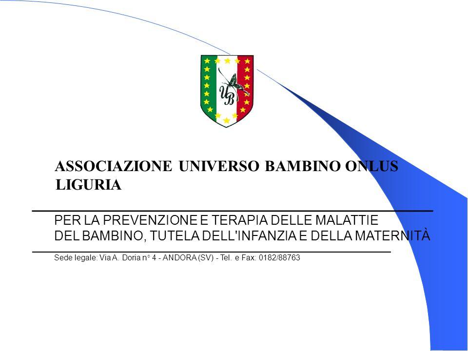 ASSOCIAZIONE UNIVERSO BAMBINO ONLUS LIGURIA ______________________________________________ PER LA PREVENZIONE E TERAPIA DELLE MALATTIE DEL BAMBINO, TU