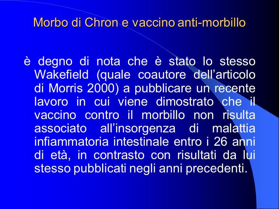 Morbo di Chron e vaccino anti-morbillo è degno di nota che è stato lo stesso Wakefield (quale coautore dell'articolo di Morris 2000) a pubblicare un r