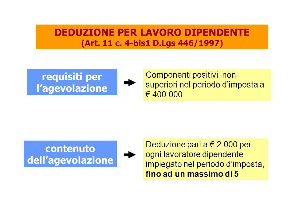DEDUZIONE PER LAVORO DIPENDENTE (Art. 11 c. 4-bis1 D.Lgs 446/1997) contenuto dell'agevolazione Deduzione pari a € 2.000 per ogni lavoratore dipendente