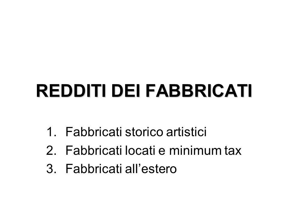 REDDITI DEI FABBRICATI 1.Fabbricati storico artistici 2.Fabbricati locati e minimum tax 3.Fabbricati all'estero