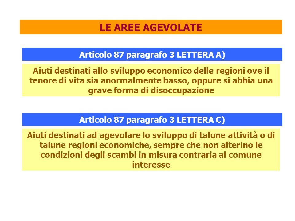 LE AREE AGEVOLATE Articolo 87 paragrafo 3 LETTERA A) Aiuti destinati allo sviluppo economico delle regioni ove il tenore di vita sia anormalmente bass