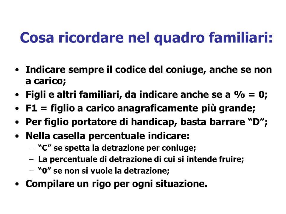 Cosa ricordare nel quadro familiari: Indicare sempre il codice del coniuge, anche se non a carico; Figli e altri familiari, da indicare anche se a % =