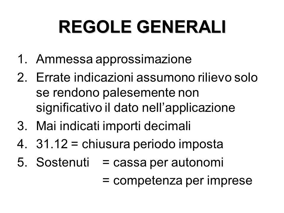 REGOLE GENERALI 1.Ammessa approssimazione 2.Errate indicazioni assumono rilievo solo se rendono palesemente non significativo il dato nell'applicazion