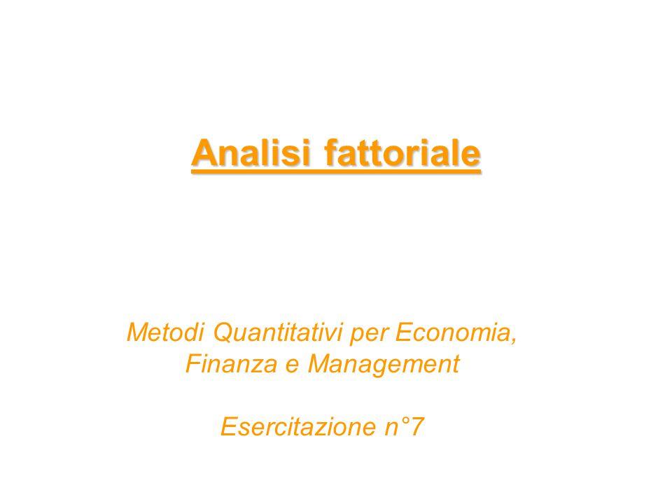 Analisi fattoriale Metodi Quantitativi per Economia, Finanza e Management Esercitazione n°7