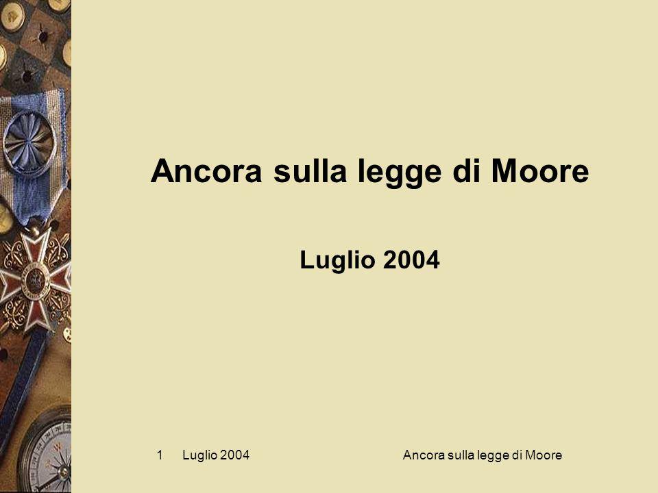 Luglio 2004Ancora sulla legge di Moore1 Luglio 2004