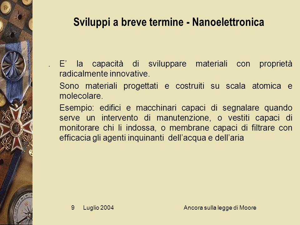 Luglio 2004Ancora sulla legge di Moore9 Sviluppi a breve termine - Nanoelettronica.