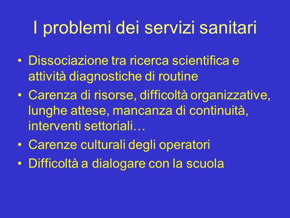 I problemi dei servizi sanitari Dissociazione tra ricerca scientifica e attività diagnostiche di routine Carenza di risorse, difficoltà organizzative,