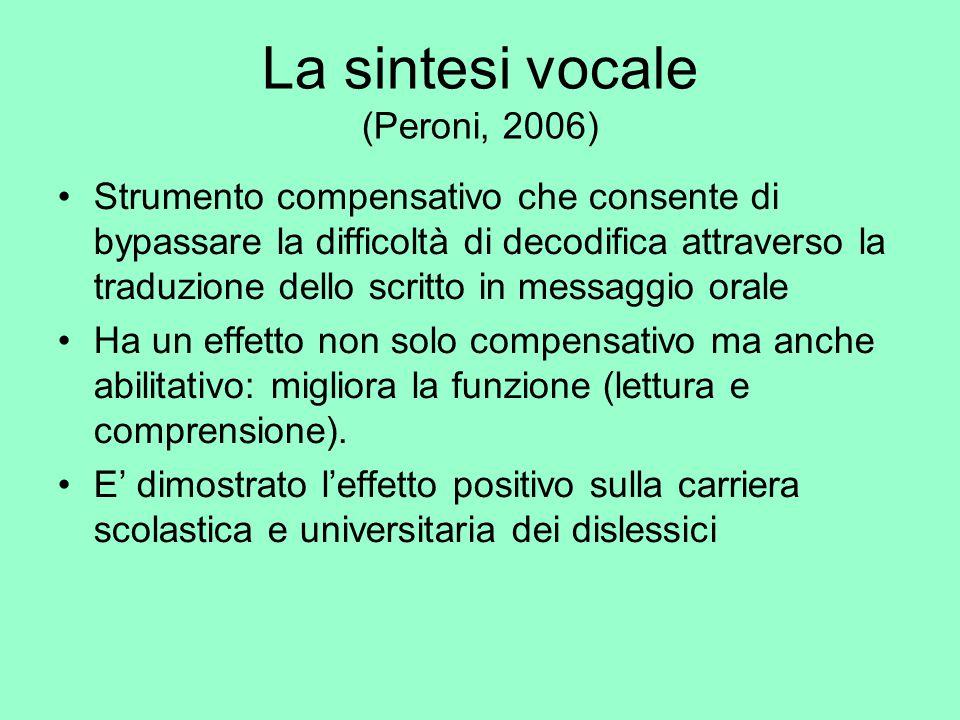 La sintesi vocale (Peroni, 2006) Strumento compensativo che consente di bypassare la difficoltà di decodifica attraverso la traduzione dello scritto i