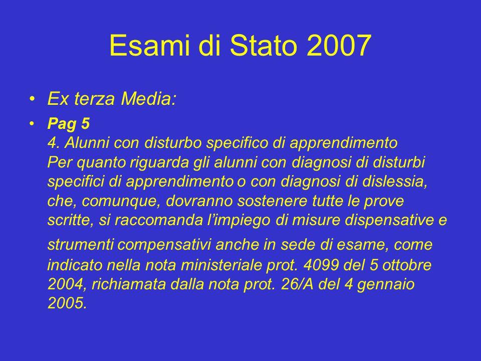 Esami di Stato 2007 Ex terza Media: Pag 5 4. Alunni con disturbo specifico di apprendimento Per quanto riguarda gli alunni con diagnosi di disturbi sp