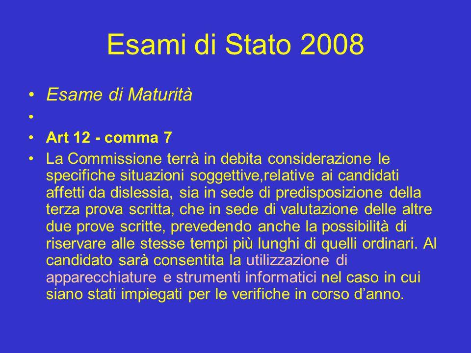 Esami di Stato 2008 Esame di Maturità Art 12 - comma 7 La Commissione terrà in debita considerazione le specifiche situazioni soggettive,relative ai c