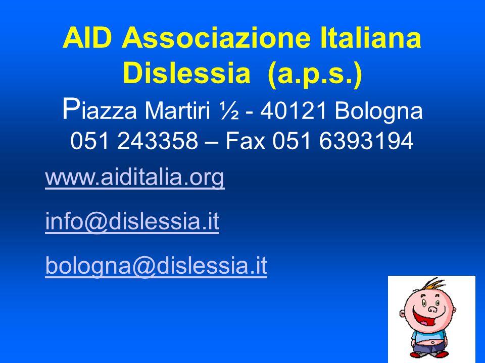 AID Associazione Italiana Dislessia (a.p.s.) P iazza Martiri ½ - 40121 Bologna 051 243358 – Fax 051 6393194 www.aiditalia.org info@dislessia.it bologn