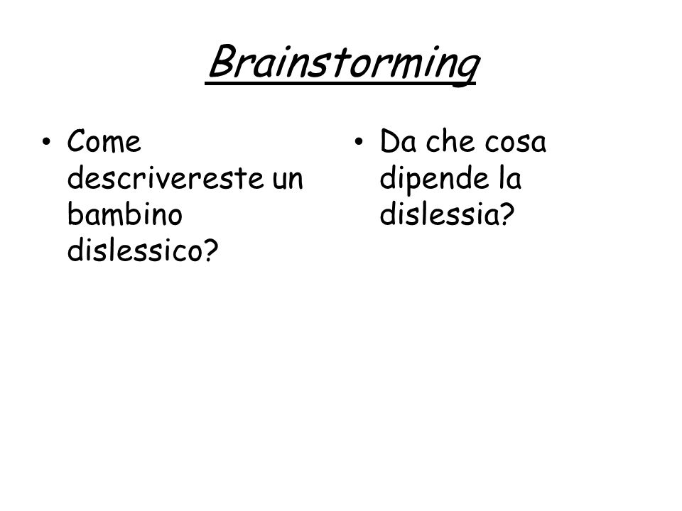 Brainstorming Come descrivereste un bambino dislessico? Da che cosa dipende la dislessia?