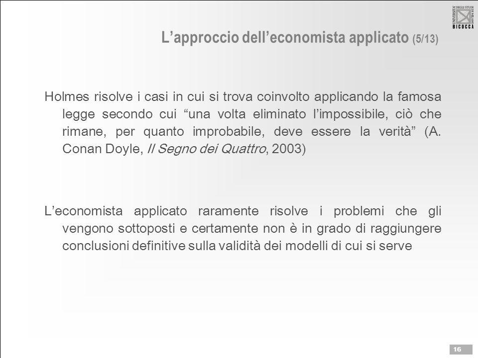 """L'approccio dell'economista applicato (5/13) Holmes risolve i casi in cui si trova coinvolto applicando la famosa legge secondo cui """"una volta elimina"""