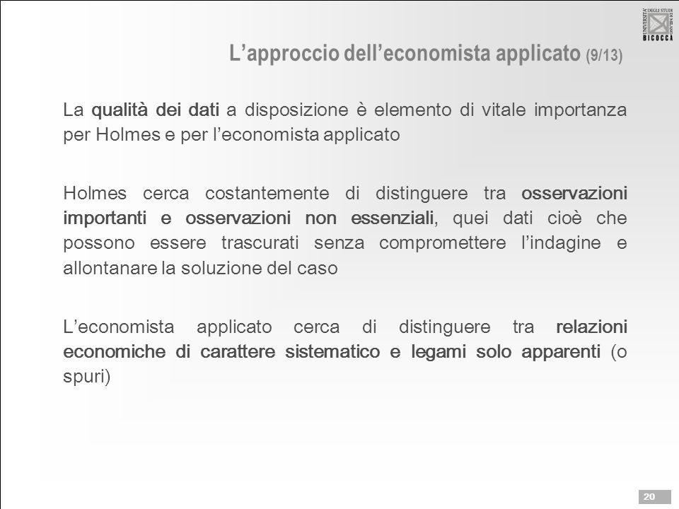 L'approccio dell'economista applicato (9/13) La qualità dei dati a disposizione è elemento di vitale importanza per Holmes e per l'economista applicat